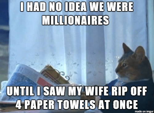 Saw, Imgur, and Wife: IHAD NOIDEA WE WERE  MILLIONAIRES  UNTILI SAW MY WIFE RIP OFF  4 PAPER TOWEIS AT ONCE  made on imgur