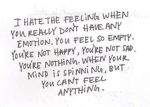 Happy, Sad, and Mind: IHATETHE FEELİNa WHEN  Yon REALLY DONT HAVE ANY  EMOTION. You FEEL So EMPTY  YoukE NOT HAPPY, YouRE NOT SAD.  You'RE NTHİ Nh. WHEN YouR.  MİND İS SPİNNİNI, BUT  You CANT FEEL  ANYTHİNh