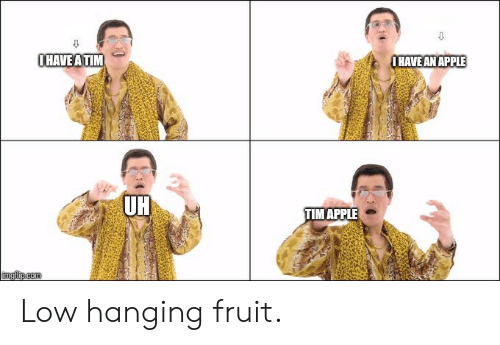 Apple, Dank Memes, and Fruit: IHAVE ATIM  I HAVE AN APPLE  UH  TIM APPLE Low hanging fruit.