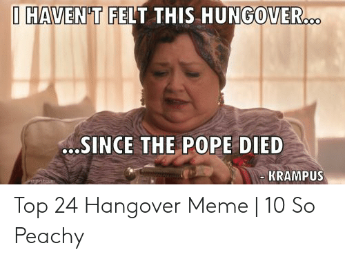 IHAVENTT FELT THIS HUNGOVER SINCE THE POPE DIED KRAMPUS Top