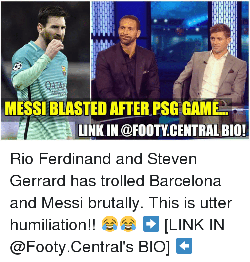 Barcelona, Memes, and Steven Gerrard: IHIHIHIHI  IH  MESSI BLASTED AFTER PSG GAME  LINKIN @FOOTY CENTRAL BIO! Rio Ferdinand and Steven Gerrard has trolled Barcelona and Messi brutally. This is utter humiliation!! 😂😂 ➡️ [LINK IN @Footy.Central's BIO] ⬅️
