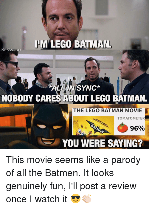 Memes, Parody, and 🤖: IHM LEGO BATMAN.  IG batman  ALL IN SYNC  NOBODY CARES ABOUT LEGO BATMAN.  THE LEGO BATMAN MOVIE  TOMATO METER  96%  YOU WERE SAYING? This movie seems like a parody of all the Batmen. It looks genuinely fun, I'll post a review once I watch it 😎👏🏻