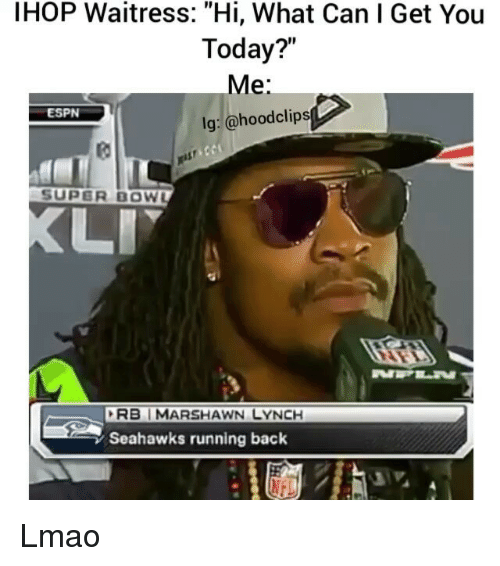 """Espn, Funny, and Ihop: IHOP Waitress: """"Hi, What Can I Get You  Today?  Me  lg: @hood clips  ESPN  SUPER BOWL  RBI MARSHAWN LYNCH  Seahawks running back Lmao"""