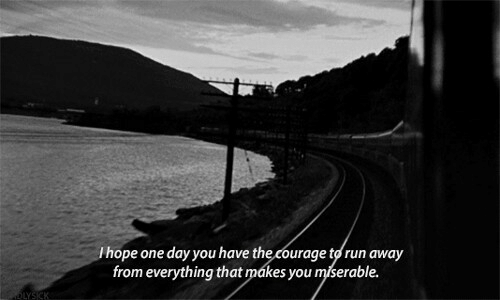 Run, Courage, and One: Ihope one day you have the courage to run away  from everything that mákes you miserable.