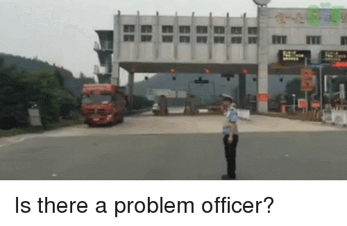 Is There A Problem Officer