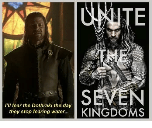 Memes, Water, and Dothraki: I'Il fear the Dothraki the day  they stop fearing water...