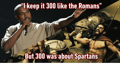 ikeep it 300 like the romans but 300 was about spartans 13849263 ✅ 25 best memes about 300 spartan images 300 spartan images memes