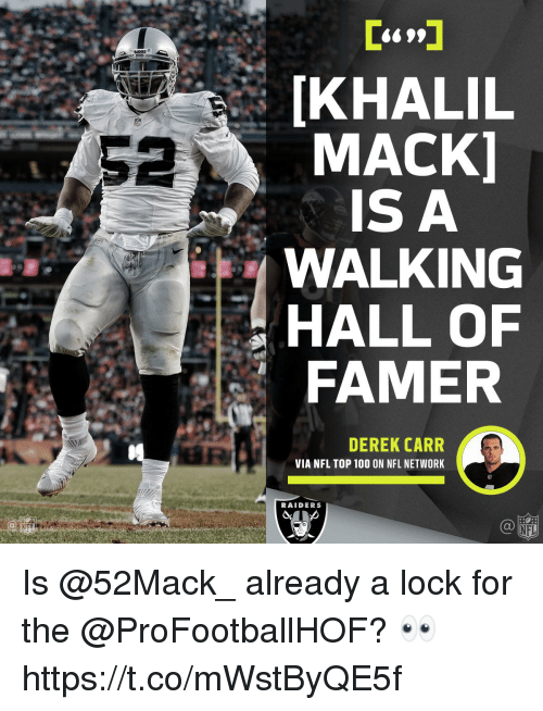 Anaconda, Memes, and Nfl: IKHALIL  MACK]  IS A  WALKING  HALL OF  FAMER  DEREK CARR  VIA NFL TOP 100 ON NFL NETWORK  RAIDERS  Ca  NFL Is @52Mack_ already a lock for the @ProFootballHOF? 👀 https://t.co/mWstByQE5f