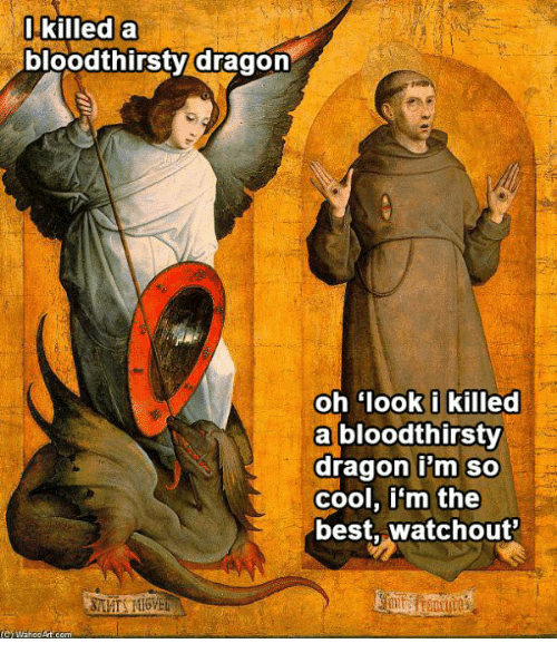 httpspicsmemeikilled-a-bloodthirsty-dragon-oh-look-i-killed-a-bloodthirsty-28641014png
