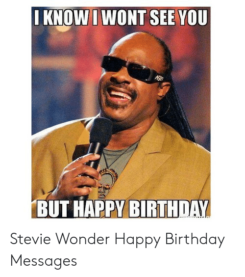 Stevie Wonder Happy Birthday.Iknow I Wont See You Stevie Wonder Happy Birthday Messages