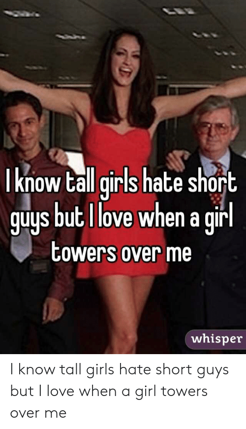 Hate girls short do guys why A Guy