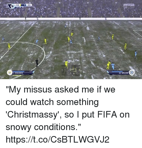 """Fifa, Soccer, and Watch: IL KOLAROV  22. WİLLIA """"My missus asked me if we could watch something 'Christmassy', so I put FIFA on snowy conditions."""" https://t.co/CsBTLWGVJ2"""