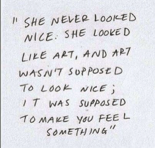 Nice, Art, and She: IL SHE NEEP LooKED  NICE SHE LOOKE D  LIKE ART, AND 7  WASN7 SUP POSE D  To LOo NICE)  T WAS SUPPOSED  To MAKE YoU FEE L