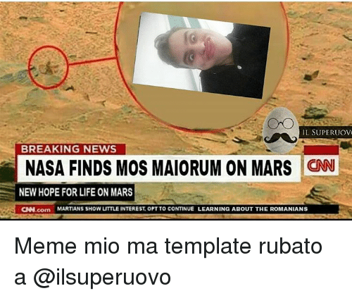Memes Nasa And Breaking News IL SUPERUOVo BREAKING NEWS NASA FINDS MOS MAIORUM