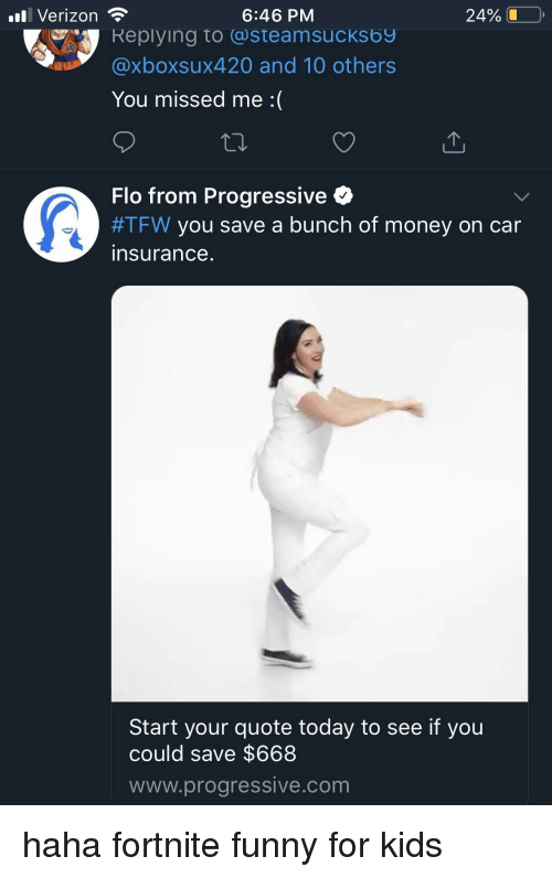 Funny, Money, and Tfw: .il Verizon  6:46 PM  24% U  Replying to steamsucks69  Xboxsux420 and 10 others  You missed me :(  Flo from Progressive <  #TFW you save a bunch of money on car  insurance  Start your quote today to see if you  could save $668  www.progressive.com