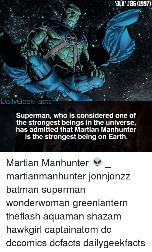 Batman, Memes, and Shazam: ILA, #86 (1997)  DailyGeekFacts  Superman, who is considered one of  the strongest beings in the universe,  has admitted that Martian Manhunter  is the strongest being on Earth Martian Manhunter 👽 _ martianmanhunter jonnjonzz batman superman wonderwoman greenlantern theflash aquaman shazam hawkgirl captainatom dc dccomics dcfacts dailygeekfacts