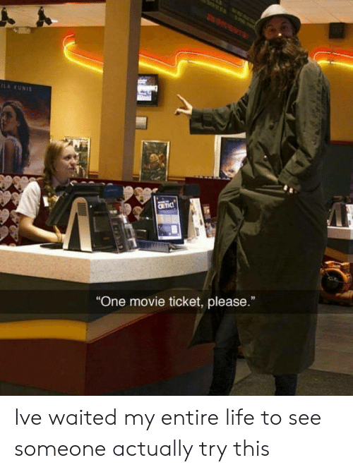 "Life, Movie, and One: ILA KUNIS  CRTIC  ""One movie ticket, please.""  I Ive waited my entire life to see someone actually try this"