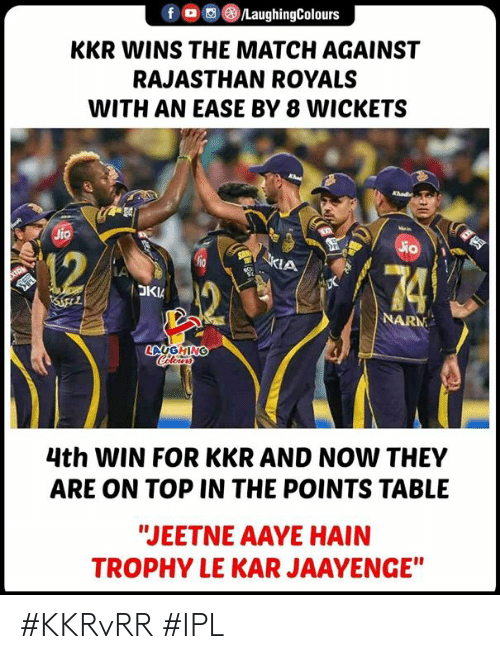 """Match, Royals, and Indianpeoplefacebook: @iLaughingColours  KKR WINS THE MATCH AGAINST  RAJASTHAN ROYALS  WITH AN EASE BY 8 WICKETS  12  NARM  4th WIN FOR KKR AND NOW THEY  ARE ON TOP IN THE POINTS TABLE  """"JEETNE AAYE HAIN  TROPHY LE KAR JAAYENGE"""" #KKRvRR #IPL"""