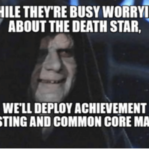 ile they re busy worryi about the death star well 13968634 25 best common core bullshit memes i don t want anybody else when