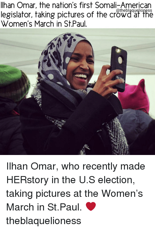 Memes, Somali, and 🤖: Ilhan Omar, the nation's first Somali-American  Catheblaquelioness  legislator, taking pictures of the crowd at the  Women's March in St.Paul Ilhan Omar, who recently made HERstory in the U.S election, taking pictures at the Women's March in St.Paul. ❤ theblaquelioness