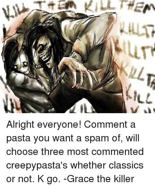ILL Alright Everyone! Comment a Pasta You Want a Spam of
