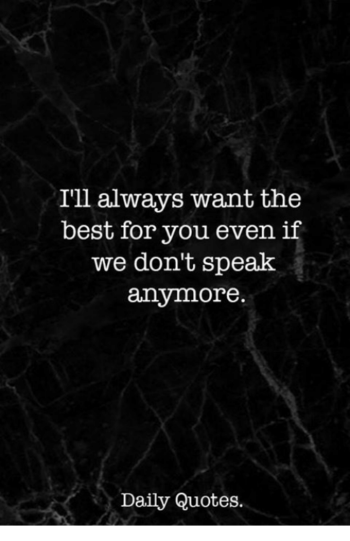 Ill Always Want The Best For You Even If We Dont Speak Anymore