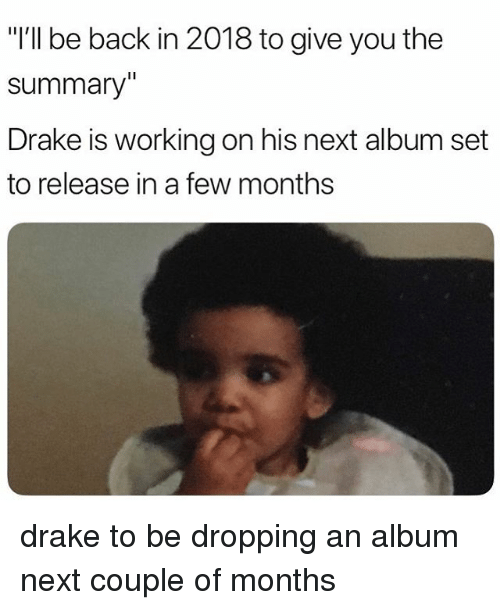 I'll Be Back in 2018 to Give You the Summary Drake Is
