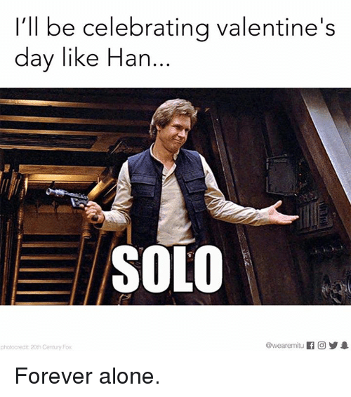 Han Solo, Memes, And 🤖: Iu0027ll Be Celebrating Valentineu0027s Day Like