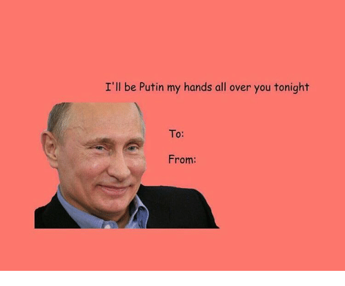 Putin, All, and You: I'll be Putin my hands all over you tonight  To:  From: