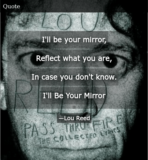 I\'ll Be Your Mirror Reflect What You Are in Case You Don\'t ...