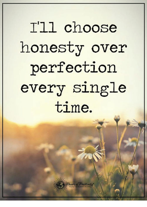 Memes, Honesty, and Singles: I'll choose  honesty over  perfection  every single  time.