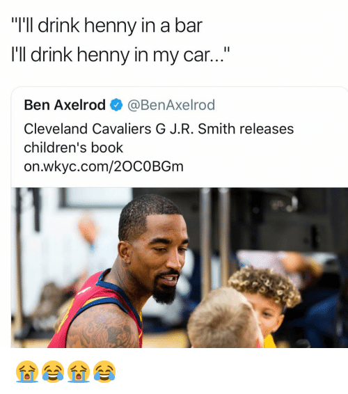 """Cleveland Cavaliers, Nba, and Book: """"I'll drink henny i  I'll drink henny in my car...""""  n a bar  Ben Axelrod @BenAxelrod  Cleveland Cavaliers G J.R. Smith releases  children's book  on.wkyc.com/2OCOBGm 😭😂😭😂"""