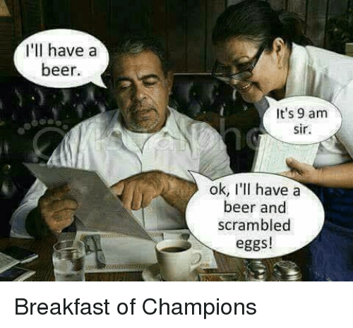 Image result for beer for breakfast meme