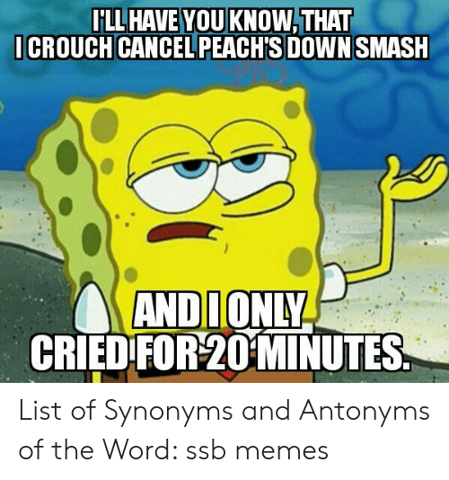 ILL HAVE YOU KNOW THAT ICROUCH CANCEL PEACHS DOWN SMASH