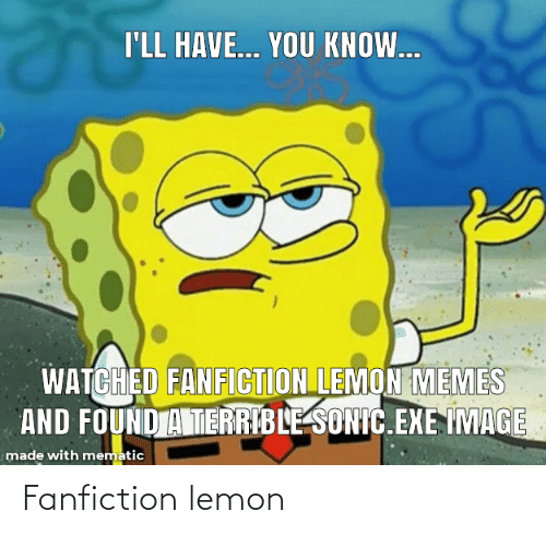 I Ll Have You Know Watched Fanfiction Lemon Memes And Found A