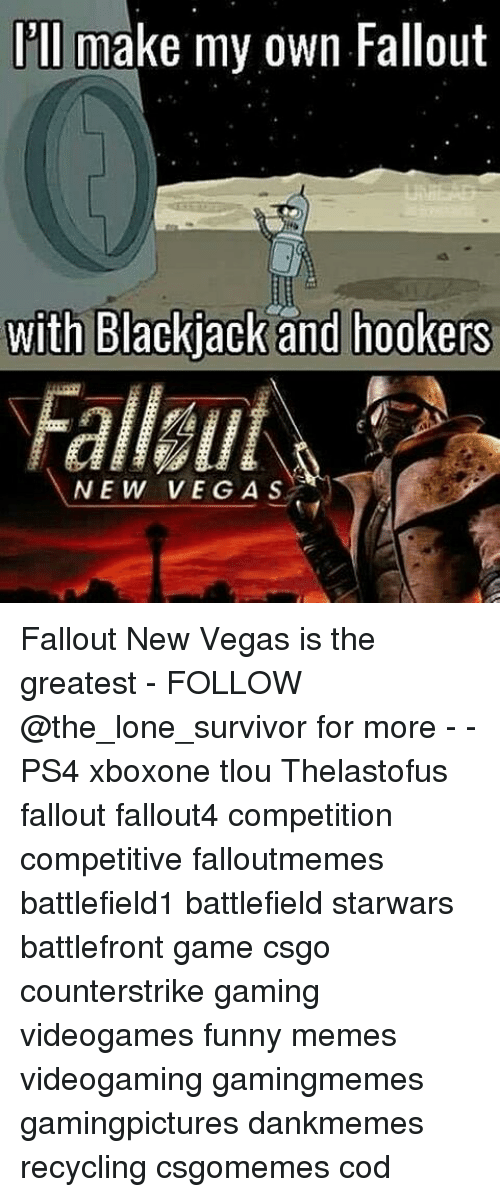 25 best memes about fallout new vegas fallout new vegas memes funny memes and ps4 ill make my own fallout with backjack and hookers voltagebd Choice Image
