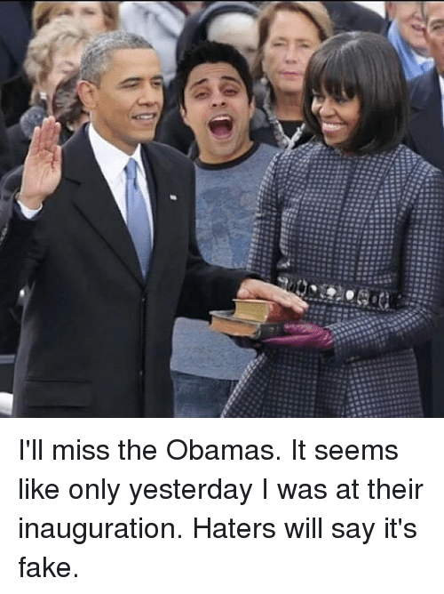 Memes, Say It, and 🤖: I'll miss the Obamas. It seems like only yesterday I was at their inauguration. Haters will say it's fake.