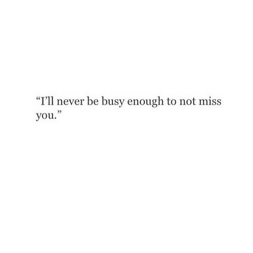 "Never, You, and Miss: ""I'll never be busy enough to not miss  you."""