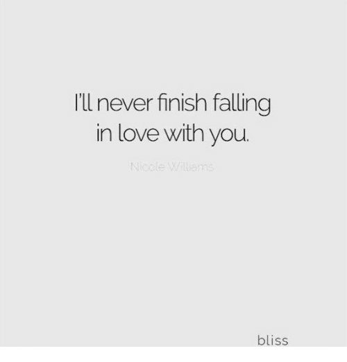 Love, Never, and Bliss: I'll never finish falling  in love with you  bliss