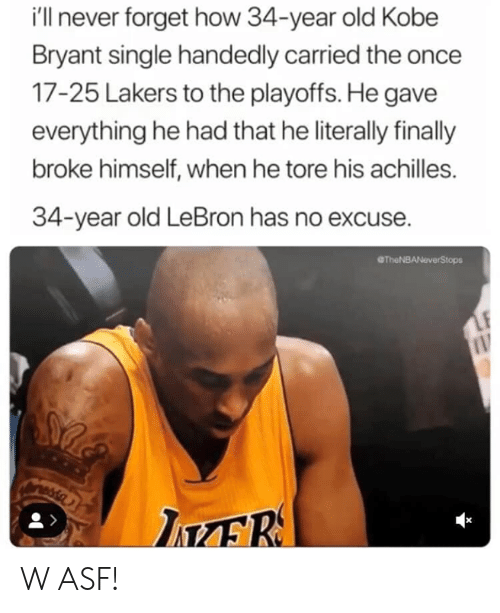 Kobe Bryant, Los Angeles Lakers, and Kobe: i'll never forget how 34-year old Kobe  Bryant single handedly carried the once  17-25 Lakers to the playoffs. He gave  everything he had that he literally finally  broke himself, when he tore his achilles.  34-year old LeBron has no excuse  @TheNBANeverStops W ASF!