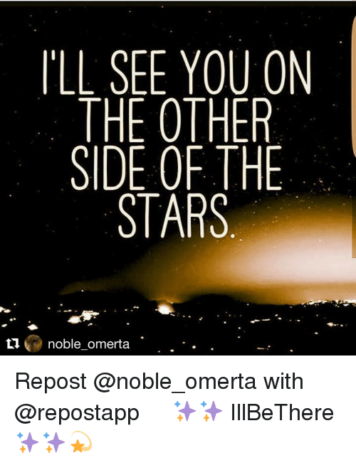Memes, 🤖, and Omerta: ILL SEE YOU ON  THE OTHER  SIDE OF THE  STARS  LIV noble-omerta Repost @noble_omerta with @repostapp ・・・ ✨✨ IllBeThere✨✨💫