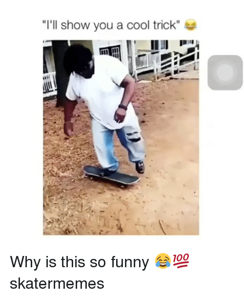 """Funny, Cool, and Skate: """"I'll show you a cool trick"""" Why is this so funny 😂💯 skatermemes"""