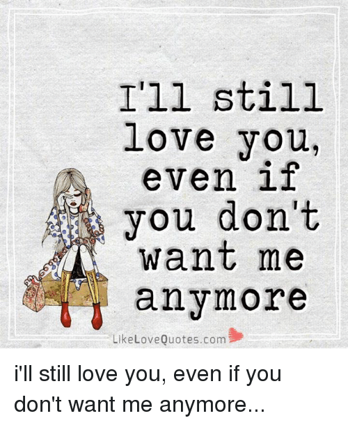 Ill Still Love You Even If You Dont Want Me Anymore