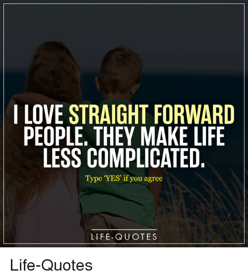 Ilove Straight Forward People They Make Life Less Complicated Type