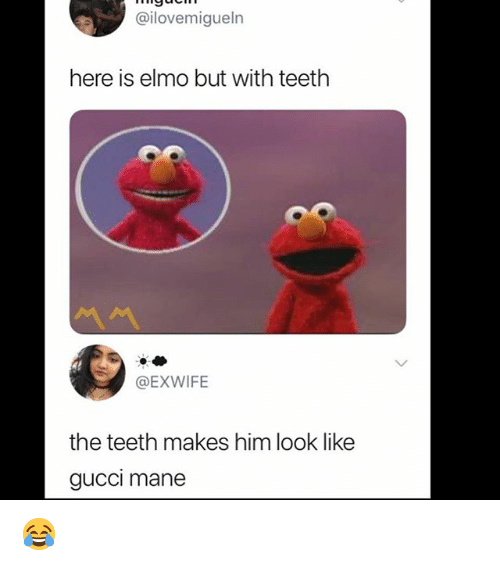 Elmo, Gucci, and Gucci Mane: @ilovemigueln  here is elmo but with teethh  @EXWIFE  the teeth makes him look like  gucci mane 😂
