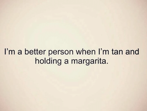 Dank, 🤖, and Margarita: I'm a better person when I'm tan and  holding a margarita.