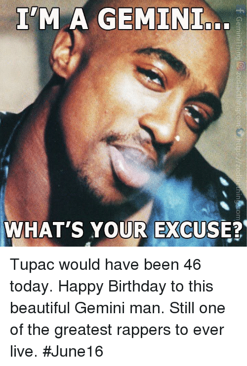 im a gemini whats your excuse tupac would have been 23015937 i'm a gemini what's your excuse? tupac would have been 46 today