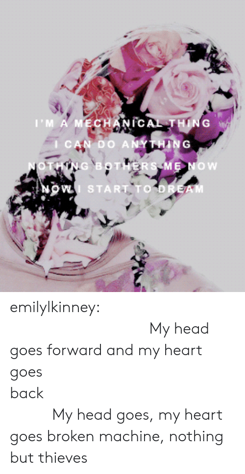 Head, Tumblr, and Blog: I'M A  NI  CAL-THIN  G w  I CAN DO AN  NOw  I START TO emilylkinney:   My head goes forward and my heart goes back My head goes, my heart goes broken machine, nothing but thieves