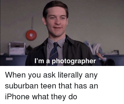 Iphone, Ask, and Suburban: I'm a photographer