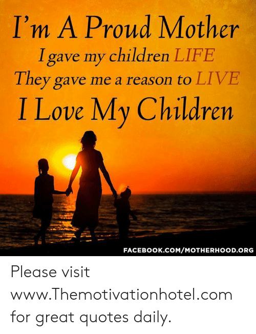 I\'m a Proud Mother I Gave My Children LIFE They Gave Me a ...